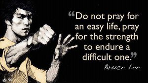 do-not-pray-for-an-easy-life-pray-for-the-strength-to-endure-a-difficult-one-bruce-lee-quotes